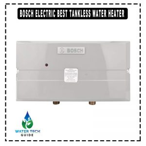 Bosch Electric best Tankless Water Heater