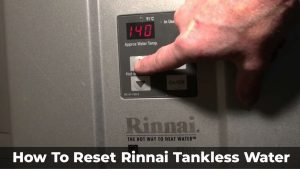 How To Reset Rinnai Tankless Water